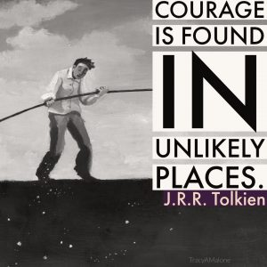 Courage is found in unlikely places. - J.R.R. Tolkien