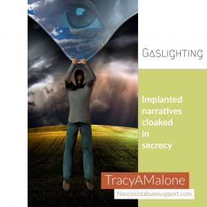 Gaslighting: Implanted narrative cloaked in secrecy. - TracyAMalone