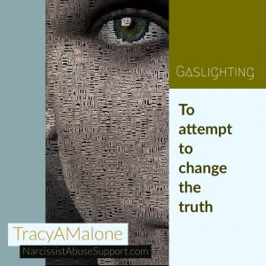 Gaslighting: To attempt to change the truth. - TracyAMalone