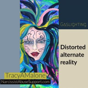 Gaslighting: Distorted alternate reality. - TracyAMalone