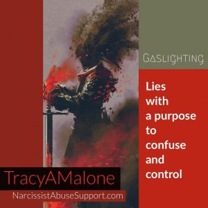Gaslighting: Lies with a purpose to confuse and control. - TracyAMalone
