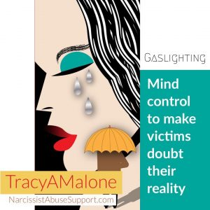 Gaslighting: Mind control to make victims doubt their reality. - TracyAMalone