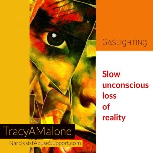 Gaslighting: Slow unconscious loss of reality. - TracyAMalone
