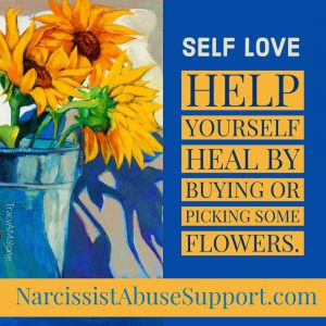 Self Love: Help yourself heal by buying or picking some flowers. - NarcissistAbuseSupport.com