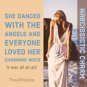 Narcissistic Charm: She danced with the angels and everyone love her charming ways. It was all an act. - Tracy A Malone
