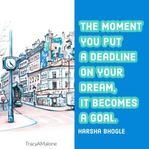 The moment you put a deadline on your dream, it becomes a goal. - Harsha Bhogle