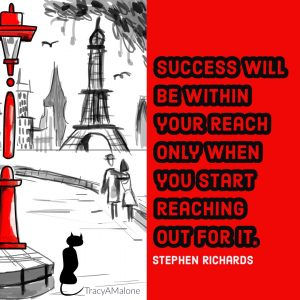 Success will be within your reach only when you start reaching out for it. - Stephen Richards