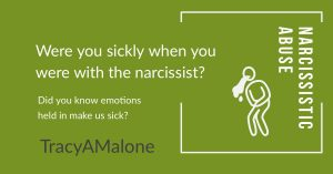 Narcissistic Abuse: Were you sickly when you were with the narcissist? Did you know emotions held in make us sick? - Tracy A Malone
