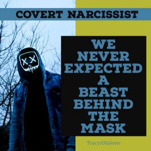 Covert Narcissist: We never expected a beast behind the mask. - Tracy A Malone