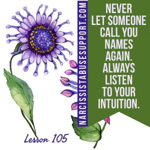 Never let someone call you names again. Always listen to your intuition. - NarcissistAbuseSupport.com