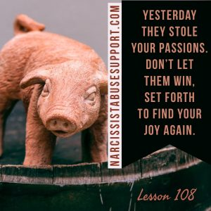 Yesterday they stole your passions, don't let them win, set forth to find your joy again. - NarcissistAbuseSupport.com