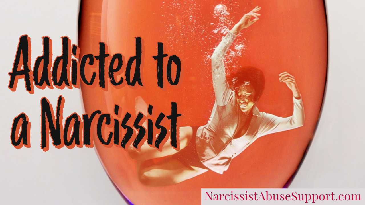 Addicted to a Narcissist - Narcissist Abuse Support