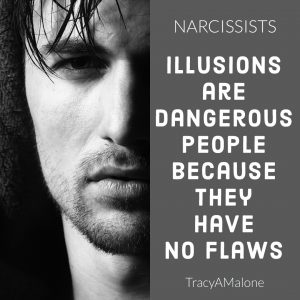 Narcissists - Illusions are dangerous people because they have no flaws. - Tracy A. Malone