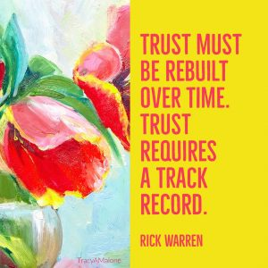 Trust must be rebuilt over time. Trust requires a track record. - Rick Warren