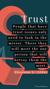 Trust | People that have trust issues need to look in the mirror. There they will meet the one person that will betray them the most. - Shannon L. Alder