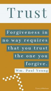 Trust | Forgiveness in no way requires that you trust the one you forgive. - Wm. Paul Young.