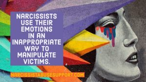 Narcissists use their emotions in an inappropriate why to manipulate victims. - NarcissistAbuseSupport.com