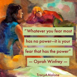 """Whatever you fear most has no power -- it is your fear that has the power."" - Oprah Winfrey"