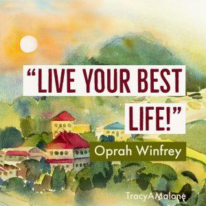 """Live your best life!"" - Oprah Winfrey"