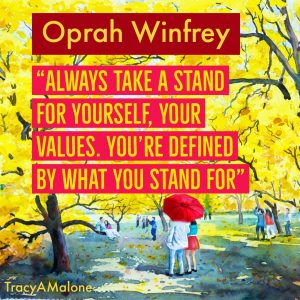 """Always take a stand for yourself, your values. You're defined by what you stand for."" - Oprah Winfrey"