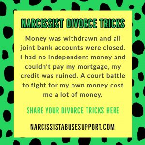 Narcissist Divorce Tricks - Money was withdrawn and all joint bank accounts were closed. I had no independent money and couldn't pay my mortgage, my credit was ruined. A court battle to fight for my own money cost me a lot of money. - NarcissistAbuseSupport.com