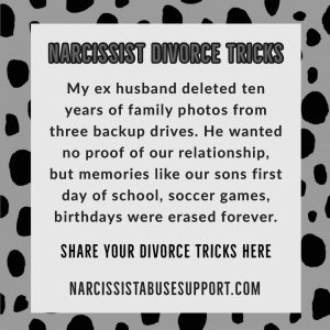 Narcissist Divorce Tricks - My ex husband deleted then years of family photos from three backup drives. He wanted no proof of our relationship, but memories like our sons first day of school, soccer games, birthdays were erased forever. - NarcissistAbuseSupport.com