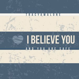 I believe you and you are safe. - TracyAMalone