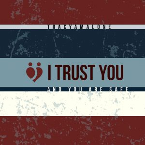 I trust you and you are safe. - TracyAMalone