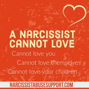 A Narcissist cannot love, cannot love you, cannot love themselves, cannot love your children. - NarcissistAbuseSupport.com