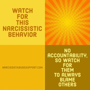 Watch for this Narcissistic Behavior - No accountability, so watch for them to always blame others. - NarcissistAbuseSupport.com
