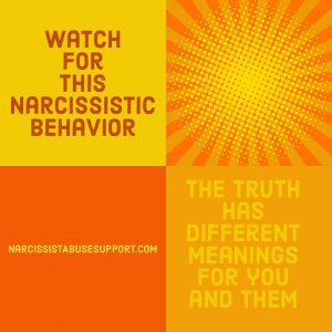 Watch for this Narcissistic Behavior - The truth has different meanings for you and them. - NarcissistAbuseSupport.com