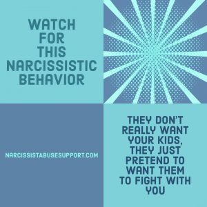 Watch for this Narcissistic Behavior - They don't really want your kids, they just pretend to want them to fight with you. - NarcissistAbuseSupport.com
