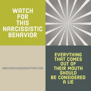 Watch for this Narcissistic Behavior - Everything that comes out of their mouth should be considered a lie. - NarcissistAbuseSupport.com