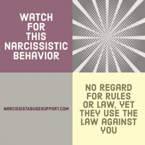 Watch for this Narcissistic Behavior - No regard for rules or law, yet they use the law against you. - NarcissistAbuseSupport.com