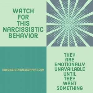 Watch for this Narcissistic Behavior - They are emotionally unavailable until they want something. - NarcissistAbuseSupport.com