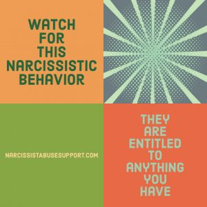 Watch for this Narcissistic Behavior - They are entitled to anything you have. - NarcissistAbuseSupport.com