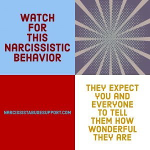 Watch for this Narcissistic Behavior - They expect you and everyone to tell them how wonderfil they are. - NarcissistAbuseSupport.com