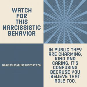 Watch for this Narcissistic Behavior - In public they are charming, kind and caring. It's confusing because you believe that role too. - NarcissistAbuseSupport.com