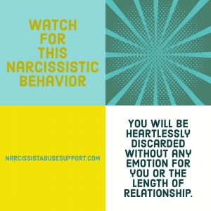 Watch for this Narcissistic Behavior - You will be heartlessly discarded without any emotion for you or the length of the relationship. - NarcissistAbuseSupport.com