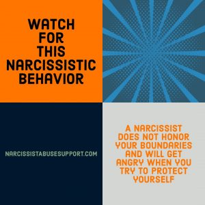Watch for this Narcissistic Behavior - A narcissist does not honor your boundaries and will get angry when you try to protect yourself. - NarcissistAbuseSupport.com