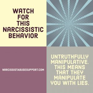 Watch for this Narcissistic Behavior - Untruthfully manipulative. This means that they manipulate you with lies. - NarcissistAbuseSupport.com