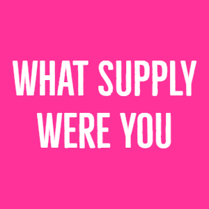 What Supply Were You