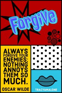 Forgive - Always forgive your enemies; nothing annoys them so much. - Oscar Wilde