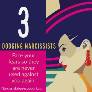 Dodging Narcissists - Face your fears so they are never used against you again. - Narcissist Abuse Support.com