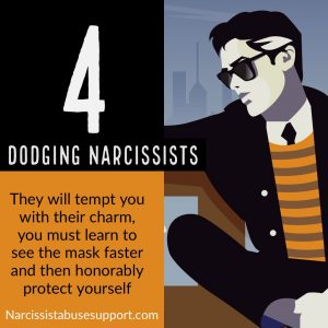Dodging Narcissists -They will tempt you with their charm, you must learn to see the mask faster and honorably protect yourself. - Narcissist Abuse Support.com