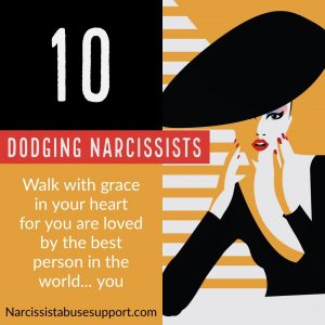 Dodging Narcissists - Walk with grace in your hear for you are loved by the best person in the world...you. - Narcissist Abuse Support.com