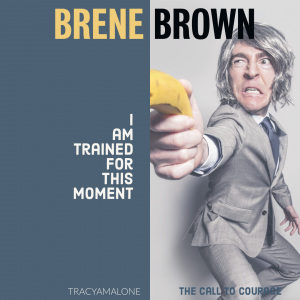 I am trained for this moment. - Brene Brown