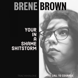 You're in a shame shitstorm. - Brene Brown
