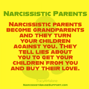Narcissistic Parents - Narcissistic Parents become grandparents and they turn your children against you. They tell lies about you to get your children from you and buy their love. | Tracy A. Malone - NarcissistAbuseSupport.com