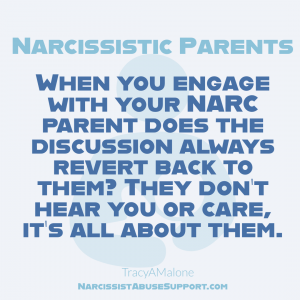 Narcissistic Parents - When you engage with your narc parent does the discussion always revert back to them? They don't hear you or care, it's all about them. | Tracy A. Malone - NarcissistAbuseSupport.com